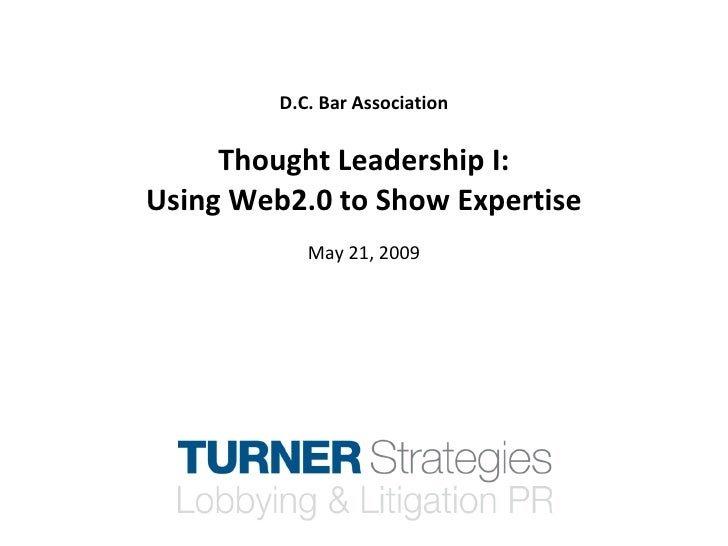 D.C. Bar Association        Thought Leadership I: Using Web2.0 to Show Expertise             May 21, 2009