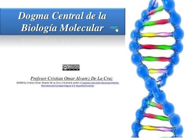 Dogma Central de la Biología Molecular  Profesor Cristian Omar Alvarez De La Cruz DCBM by Cristian Omar Alvarez De La Cruz...