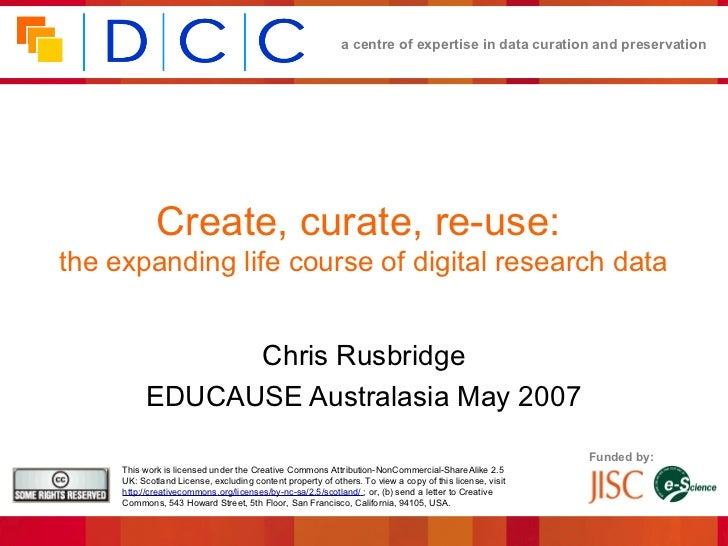 a centre of expertise in data curation and preservation             Create, curate, re-use:the expanding life course of di...