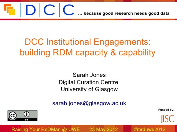 … because good research needs good data   DCC Institutional Engagements:  building RDM capacity & capability              ...