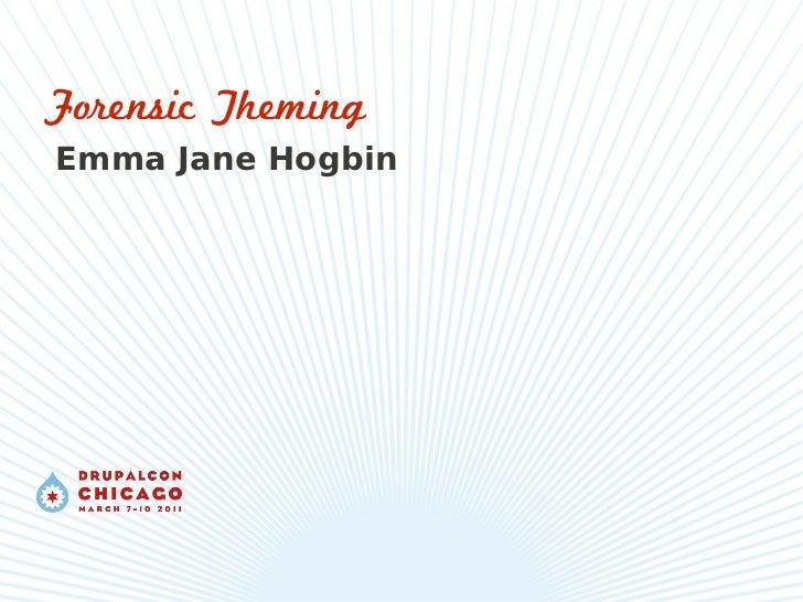 Forensic ThemingEmma Jane Hogbin