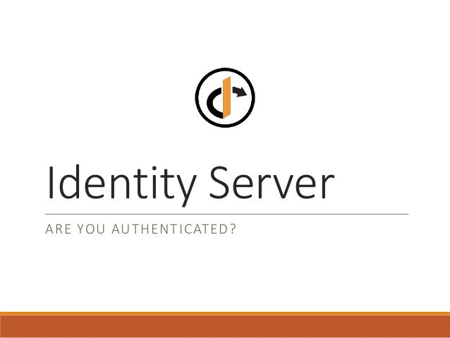 Identity Server ARE YOU AUTHENTICATED?