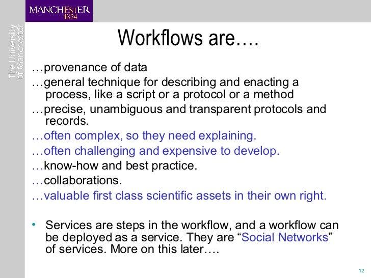 Workflows are…. <ul><li>… provenance of data </li></ul><ul><li>… g eneral technique for describing and enacting a process,...
