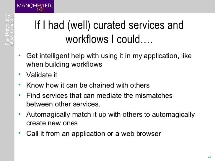 If I had (well) curated services and workflows I could…. <ul><li>Get intelligent help with using it in my application, lik...