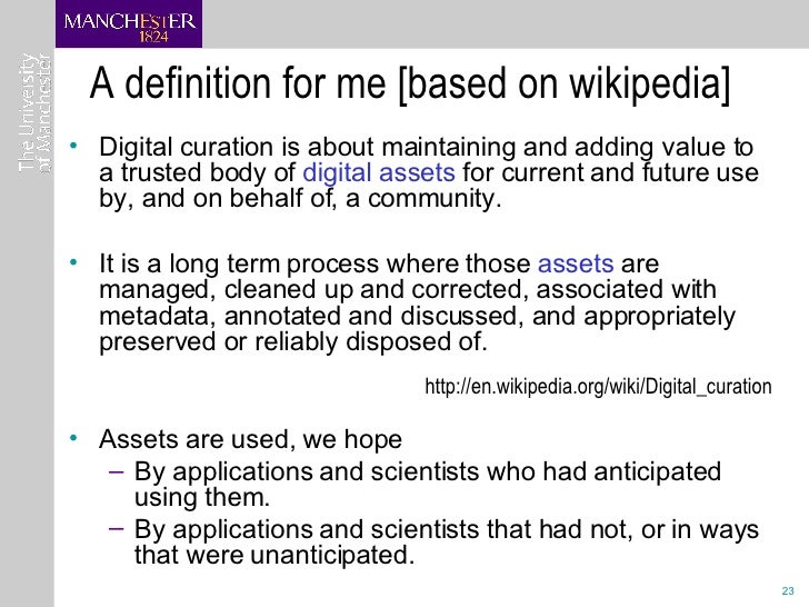 A definition for me [based on wikipedia] <ul><li>Digital curation is about maintaining and adding value to a trusted body ...