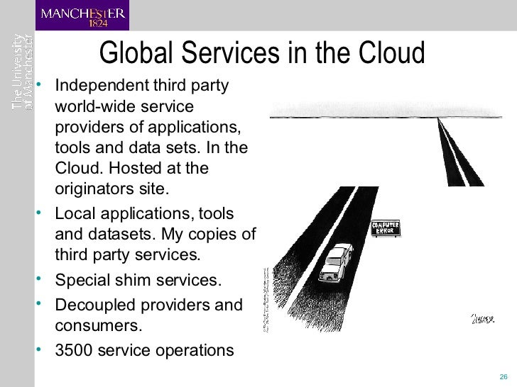 Global Services in the Cloud <ul><li>Independent third party world-wide service providers of applications, tools and data ...