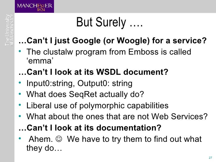 But Surely …. <ul><li>… Can't I just Google (or Woogle) for a service? </li></ul><ul><li>The clustalw program from Emboss ...