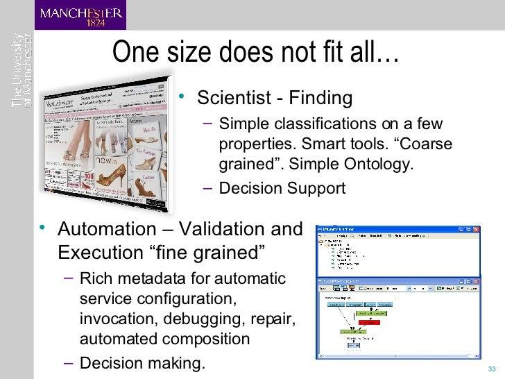 One size does not fit all… <ul><li>Scientist - Finding </li></ul><ul><ul><li>Simple classifications on a few properties. S...