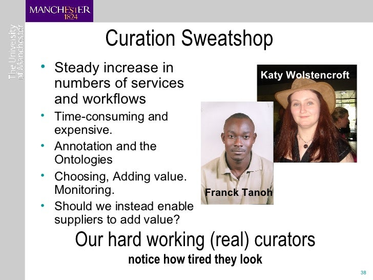 Our hard working (real) curators notice how tired they look Curation Sweatshop <ul><li>Steady increase in numbers of servi...