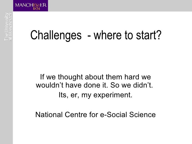 Challenges  - where to start? If we thought about them hard we wouldn't have done it. So we didn't.  Its, er, my experimen...