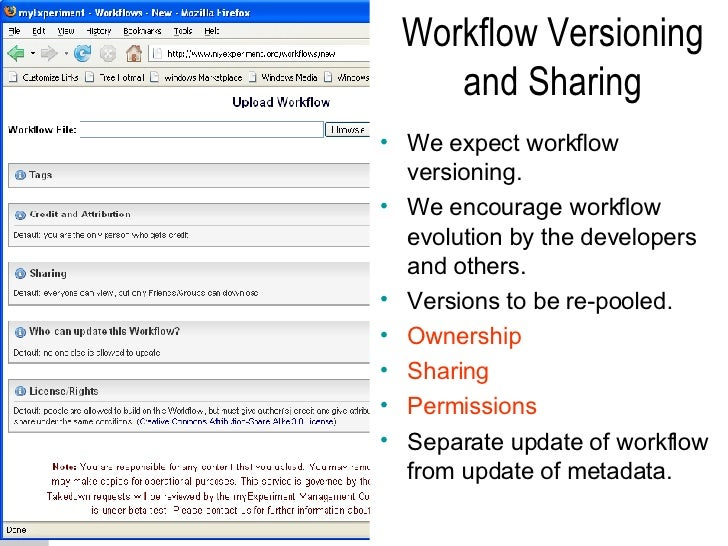 <ul><li>We expect workflow versioning. </li></ul><ul><li>We encourage workflow evolution by the developers and others. </l...