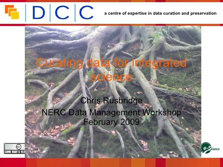 a centre of expertise in data curation and preservation     Curating data for integrated           science           Chris...