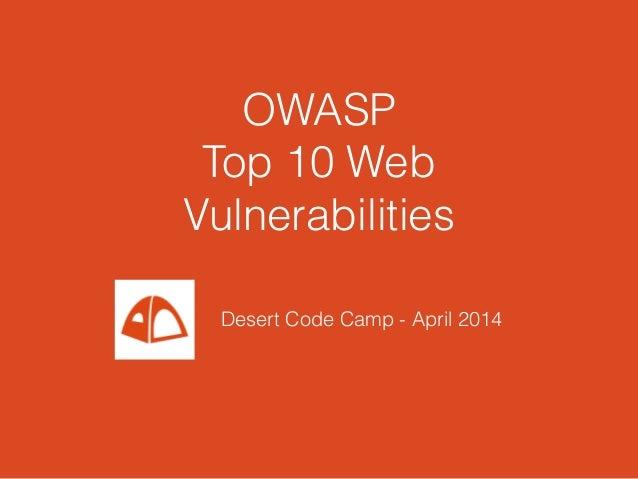 OWASP Top 10 Web Vulnerabilities Desert Code Camp - April 2014