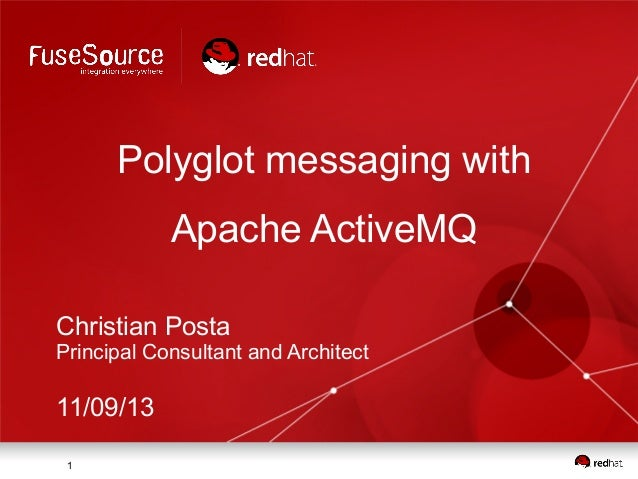 Polyglot messaging with Apache ActiveMQ Christian Posta  Principal Consultant and Architect  11/09/13 1