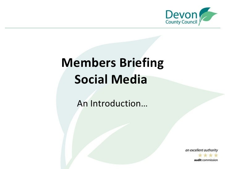 Members Briefing Social Media  An Introduction…