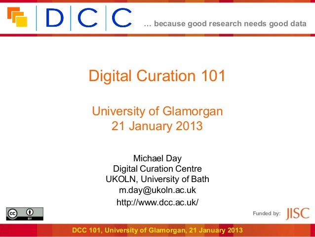 … because good research needs good data    Digital Curation 101     University of Glamorgan        21 January 2013        ...