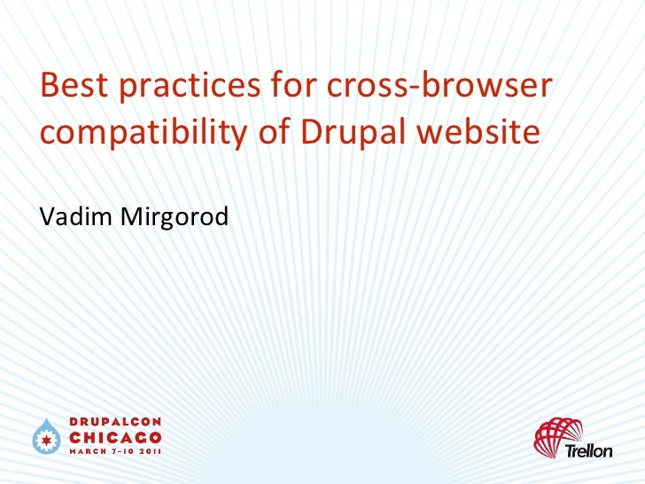 Best practices for cross-browser compatibility of Drupal website Vadim Mirgorod