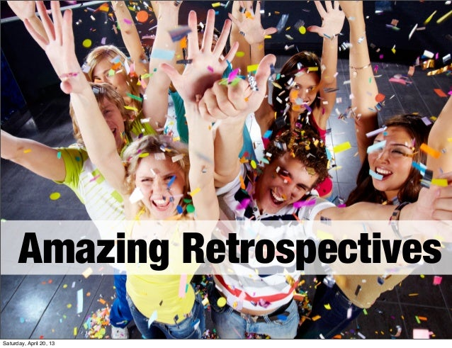 Amazing RetrospectivesSaturday, April 20, 13