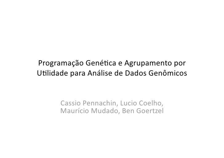 ProgramaçãoGené.caeAgrupamentopor U.lidadeparaAnálisedeDadosGenômicos         CassioPennachin,LucioCoelho, ...
