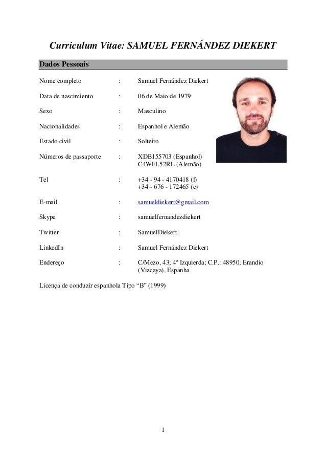 1 Curriculum Vitae: SAMUEL FERNÁNDEZ DIEKERT Dados Pessoais Nome completo : Samuel Fernández Diekert Data de nascimiento :...