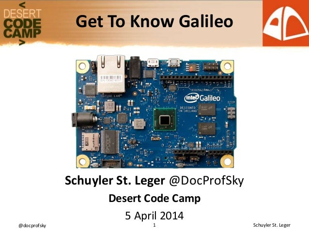 @docprofsky 1 Schuyler St. Leger Schuyler St. Leger @DocProfSky Desert Code Camp 5 April 2014 Get To Know Galileo