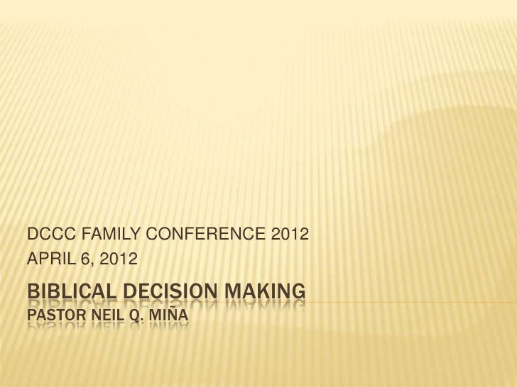 DCCC FAMILY CONFERENCE 2012APRIL 6, 2012BIBLICAL DECISION MAKINGPASTOR NEIL Q. MIÑA