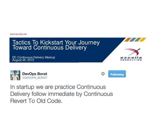 Tactics To Kickstart Your Journey Toward Continuous Delivery DC Continuous Delivery Meetup August 25, 2015