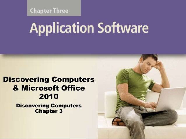 Discovering Computers & Microsoft Office 2010 Discovering Computers Chapter 3