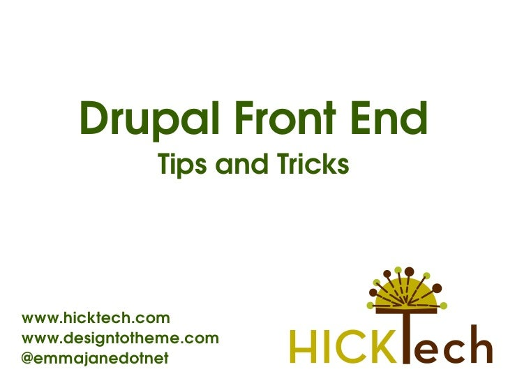 DrupalFrontEnd               TipsandTricks     www.hicktech.com www.designtotheme.com                         @emmaj...