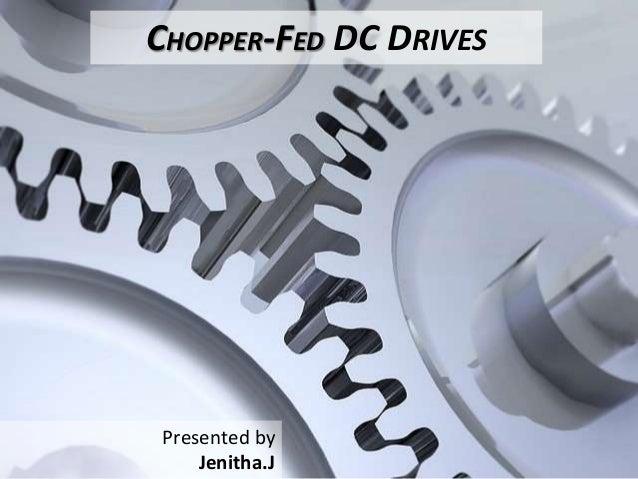 CHOPPER-FED DC DRIVES Presented by Jenitha.J