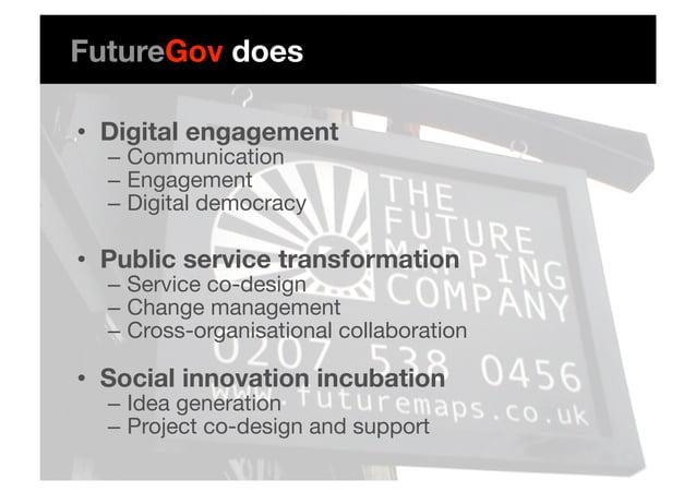 • Digital engagement – Communication – Engagement – Digital democracy • Public service transformation – Service co-d...