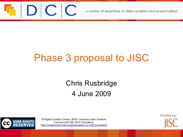 a centre of expertise in data curation and preservationPhase 3 proposal to JISC                       Chris Rusbridge     ...