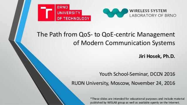 The Path from QoS- to QoE-centric Management of Modern Communication Systems Jiri Hosek, Ph.D. Youth School-Seminar, DCCN ...