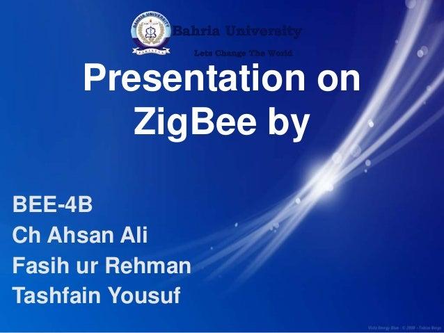 Presentation on ZigBee by BEE-4B Ch Ahsan Ali Fasih ur Rehman Tashfain Yousuf