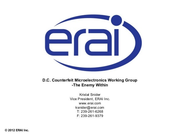 D.C. Counterfeit Microelectronics Working Group -The Enemy Within Kristal Snider Vice President, ERAI Inc. www.erai.com ks...