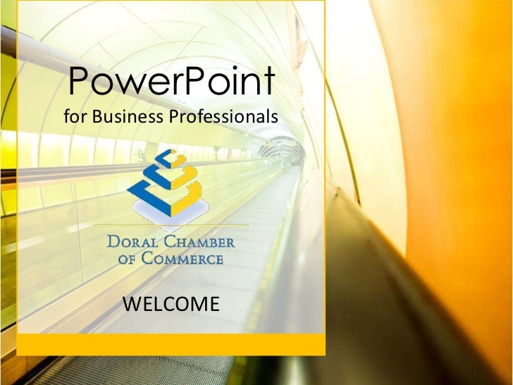 PowerPointfor Business Professionals       WELCOME
