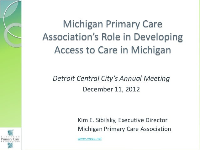 Michigan Primary CareAssociation's Role in Developing  Access to Care in Michigan  Detroit Central City's Annual Meeting  ...