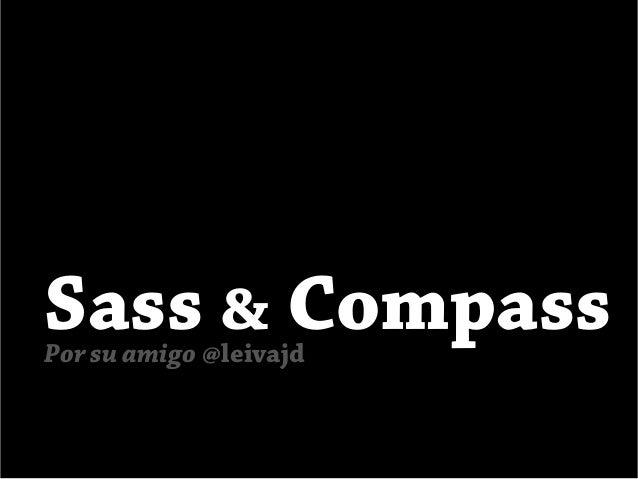 Sass & CompassPor su amigo @leivajd