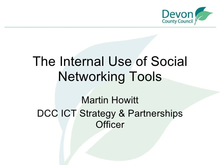 The Internal Use of Social Networking Tools Martin Howitt DCC ICT Strategy & Partnerships Officer