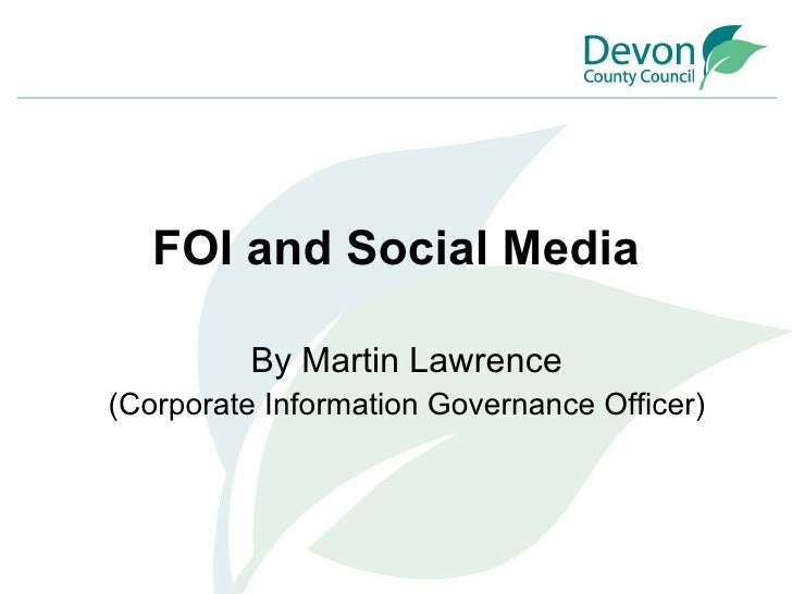 FOI and Social Media By Martin Lawrence (Corporate Information Governance Officer)