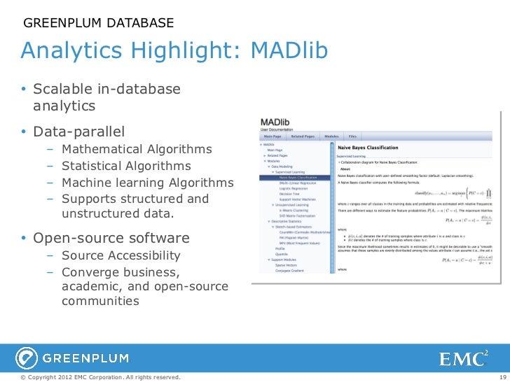 GREENPLUM DATABASEAnalytics Highlight: MADlib Scalable in-database  analytics Data-parallel        –    Mathematical Alg...