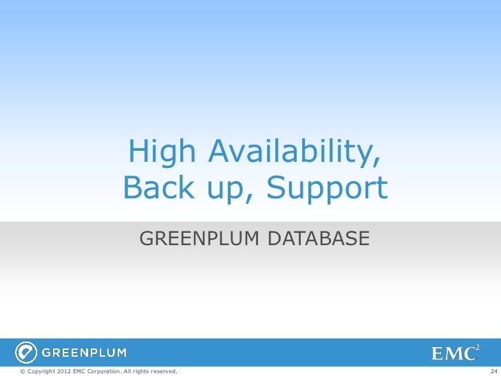 High Availability,                                  Back up, Support                                        GREENPLUM DATA...