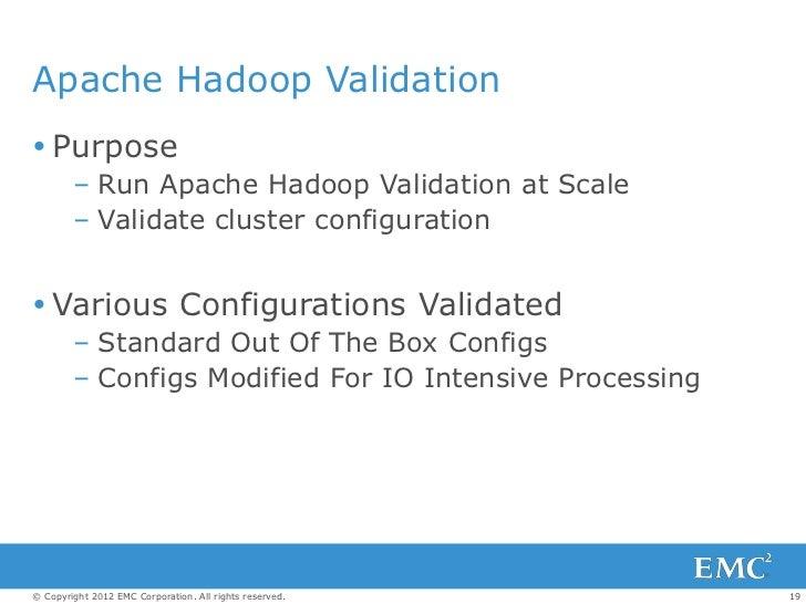 Apache Hadoop Validation Purpose        – Run Apache Hadoop Validation at Scale        – Validate cluster configuration ...