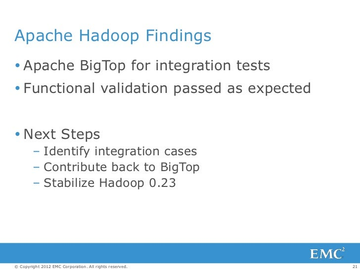 Apache Hadoop Findings Apache BigTop for integration tests Functional validation passed as expected Next Steps        –...