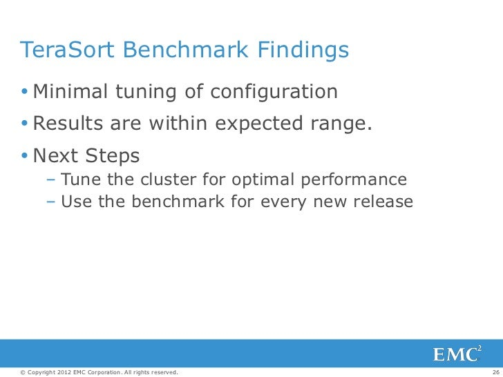 TeraSort Benchmark Findings Minimal tuning of configuration Results are within expected range. Next Steps        – Tune...
