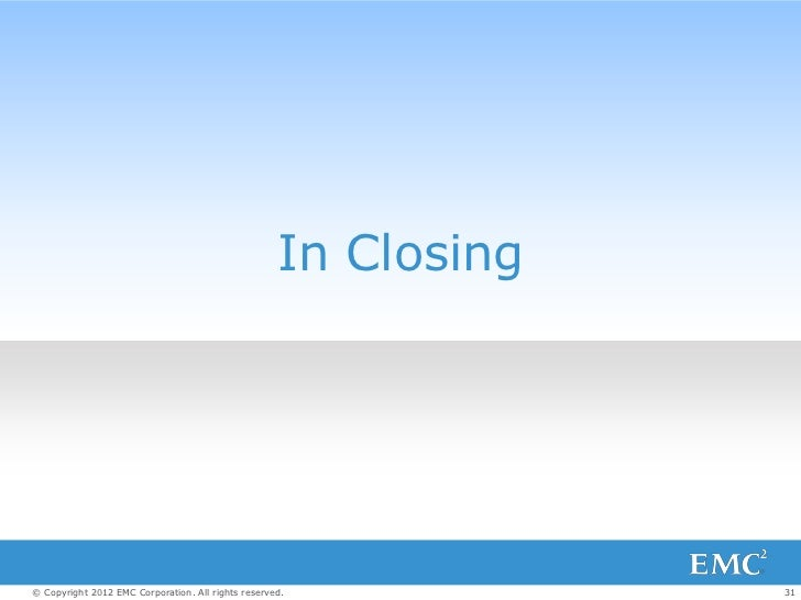 In Closing© Copyright 2012 EMC Corporation. All rights reserved.           31