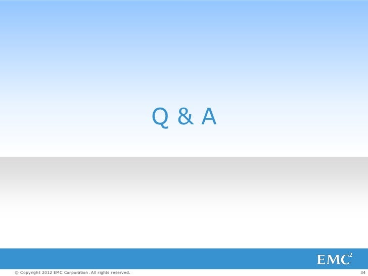 Q&A© Copyright 2012 EMC Corporation. All rights reserved.         34