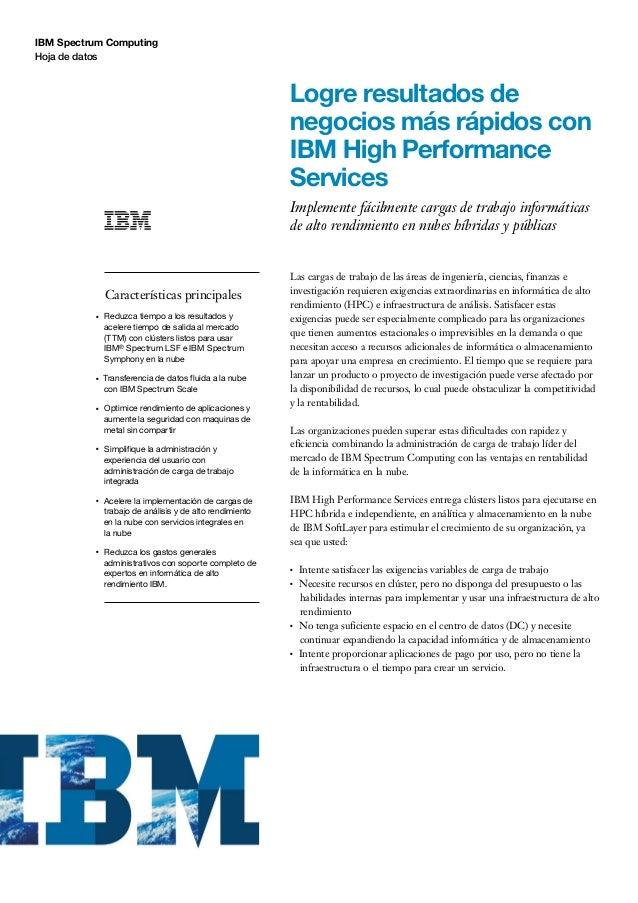 IBMSpectrum Computing Hoja de datos Logre resultados de negocios más rápidos con IBMHigh Performance Services Implemente...
