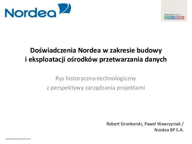 www.datacenterdynamics.com Doświadczenia Nordea w zakresie budowy i eksploatacji ośrodków przetwarzania danych Rys history...