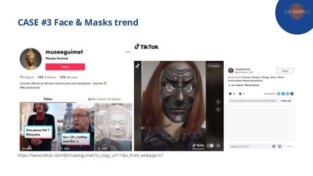 CASE #3 Face & Masks trend https://www.tiktok.com/@museeguimet?is_copy_url=1&is_from_webapp=v1